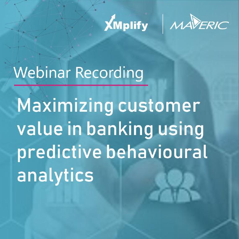 Webinar Recording: Maximising Customer Value in Banking using Predictive Behavioural Analytics