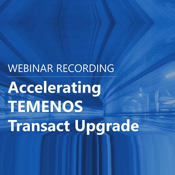 Webinar Recording – Accelerating Temenos Transact upgrade